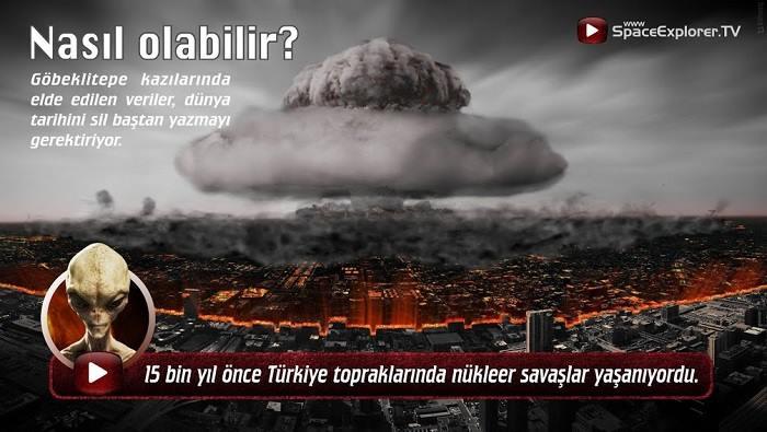15 bin yıl önce Türkiye topraklarında nükleer savaşlar yaşanıyordu.jpg